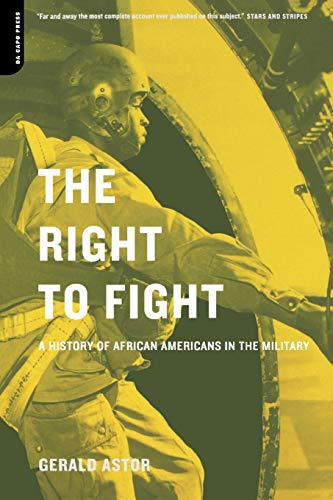 The Right to Fight: A History of African American in the Military 9780306810312