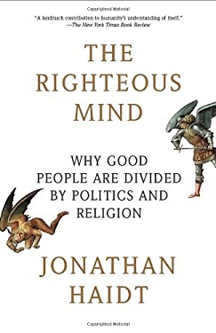 The Righteous Mind: Why Good People Are Divided by Politics and Religion 9780307455772