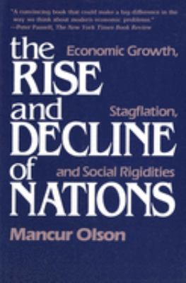 The Rise and Decline of Nations: Economic Growth, Stagflation, and Social Rigidities 9780300030792
