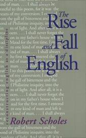 The Rise and Fall of English: Reconstructing English as a Discipline - Scholes, Robert