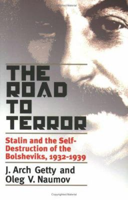 The Road to Terror: Stalin and the Self-Destruction of the Bolsheviks, 1932-1939