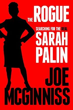 The Rogue: Searching for the Real Sarah Palin 9780307718921