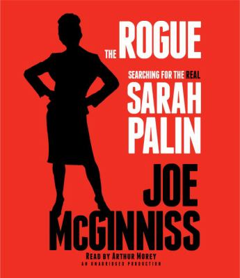 The Rogue: Searching for the Real Sarah Palin 9780307941282