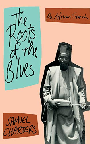 The Roots of the Blues: An African Search 9780306804458