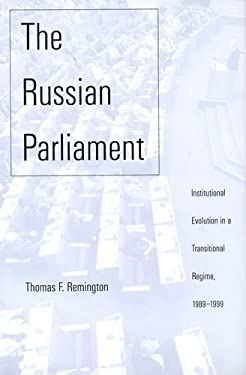 The Russian Parliament: Institutional Evolution in a Transitional Regime, 1989-1999 9780300084986