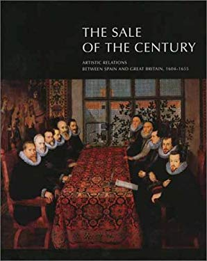The Sale of the Century: Artistic Relations Between Spain and Great Britain, 1604-1655 9780300097610