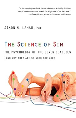 The Science of Sin: The Psychology of the Seven Deadlies (and Why They Are So Good for You) 9780307719348