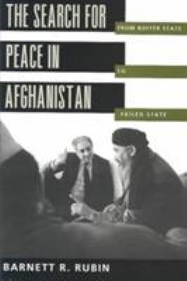 The Search for Peace in Afghanistan: From Buffer State to Failed State 9780300063769