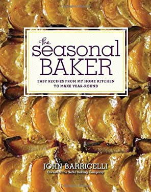 The Seasonal Baker: Easy Recipes from My Home Kitchen to Make Year-Round 9780307951878