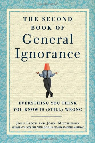 The Second Book of General Ignorance: Everything You Think You Know Is (Still) Wrong 9780307951748