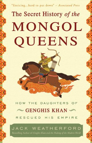 The Secret History of the Mongol Queens: How the Daughters of Genghis Khan Rescued His Empire 9780307407160