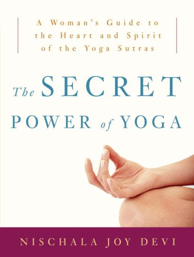 The Secret Power of Yoga: A Woman's Guide to the Heart and Spirit of the Yoga Sutras 9780307339690