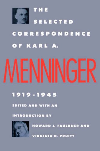 The Selected Correspondence of Karl A. Menninger: 1919-1945 9780300039788