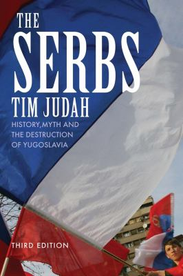 The Serbs: History, Myth and the Destruction of Yugoslavia 9780300158267