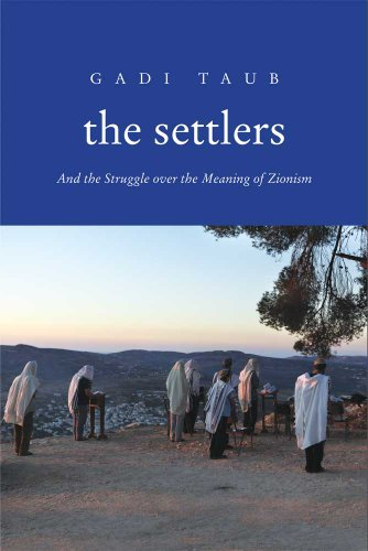 The Settlers: And the Struggle Over the Meaning of Zionism 9780300141016