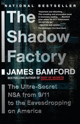 The Shadow Factory: The Ultra-Secret NSA from 9/11 to the Eavesdropping on America 9780307279392