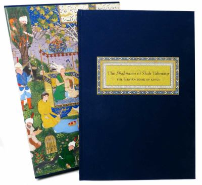 The Shahnama of Shah Tahmasp: The Persian Book of Kings