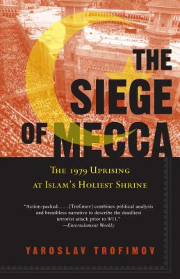 The Siege of Mecca: The 1979 Uprising at Islam's Holiest Shrine 9780307277732