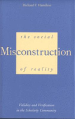 The Social Misconstruction of Reality: Validity and Verification in the Scholarly Community 9780300063455