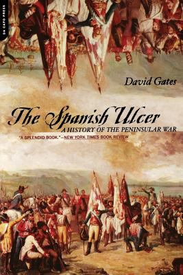 The Spanish Ulcer: A History of Peninsular War 9780306810831