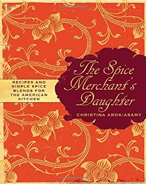 The Spice Merchant's Daughter: Recipes and Simple Spice Blends for the American Kitchen 9780307396280