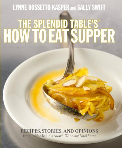 The Splendid Table's, How to Eat Supper: Recipes, Stories, and Opinions from Public Radio's Award-Winning Food Show 9780307346711
