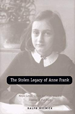 The Stolen Legacy of Anne Frank: Meyer Levin, Lillian Hellman, and the Staging of the Diary 9780300069075