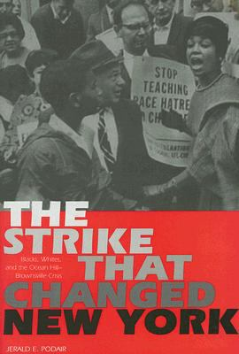 The Strike That Changed New York: Blacks, Whites, and the Ocean Hill-Brownsville Crisis 9780300109405