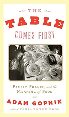The Table Comes First: Family, France and the Meaning of Food 9780307399014