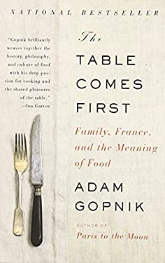 The Table Comes First: Family, France, and the Meaning of Food 9780307476968