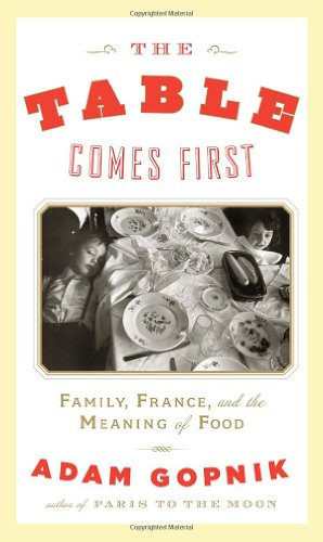 The Table Comes First: Family, France, and the Meaning of Food 9780307593450