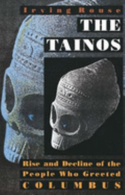 The Tainos: Rise and Decline of the People Who Greeted Columbus 9780300056969