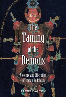 The Taming of the Demons: Violence and Liberation in Tibetan Buddhism 9780300153927