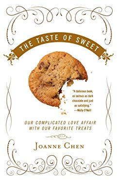 The Taste of Sweet: Our Complicated Love Affair with Our Favorite Treats 9780307351913