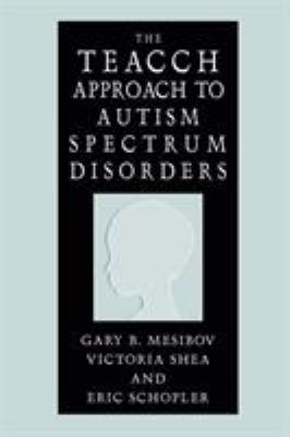 The Teacch Approach to Autism Spectrum Disorders 9780306486463
