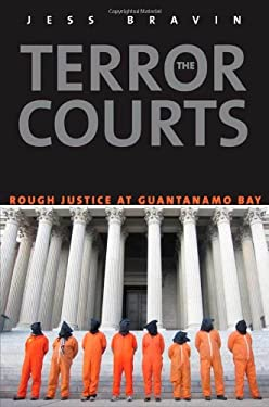 The Terror Courts: Rough Justice at Guantanamo Bay 9780300189209