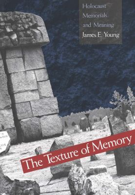 The Texture of Memory: Holocaust Memorials and Meaning 9780300059915