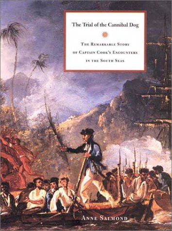 The Trial of the Cannibal Dog: The Remarkable Story of Captain Cook's Encounters in the South Seas 9780300100921
