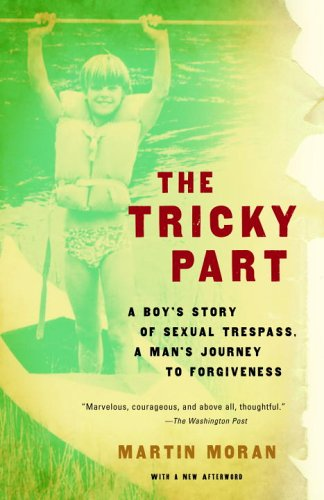 The Tricky Part: A Boy's Story of Sexual Trespass, a Man's Journey to Forgiveness 9780307276537