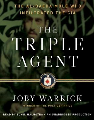 The Triple Agent: The Al-Qaeda Mole Who Infiltrated the CIA 9780307878120