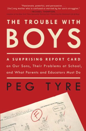 The Trouble with Boys: A Surprising Report Card on Our Sons, Their Problems at School, and What Parents and Educators Must Do 9780307381286