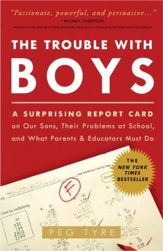 The Trouble with Boys: A Surprising Report Card on Our Sons, Their Problems at School, and What Parents and Educators Must Do 9780307381293