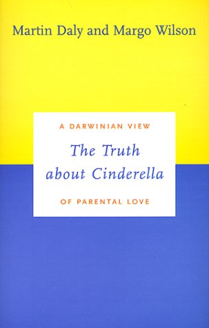 The Truth about Cinderella: A Darwinian View of Parental Love - Daly, Martin / Wilson, Margo