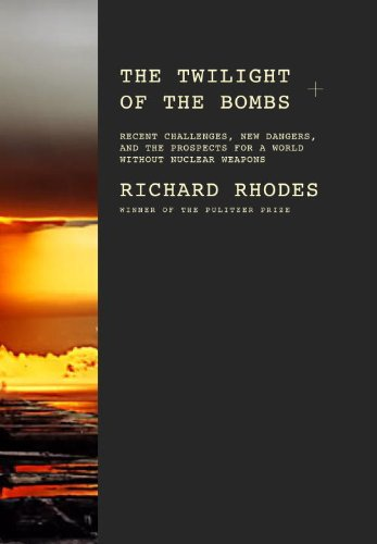 The Twilight of the Bombs: Recent Challenges, New Dangers, and the Prospects for a World Without Nuclear Weapons 9780307267542