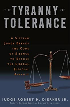 The Tyranny of Tolerance: A Sitting Judge Breaks the Code of Silence to Expose the Liberal Judicial Assault 9780307339195