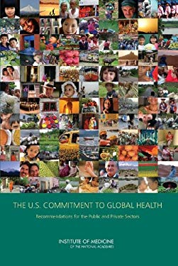 The U.S. Commitment to Global Health: Recommendations for the Public and Private Sectors 9780309138215