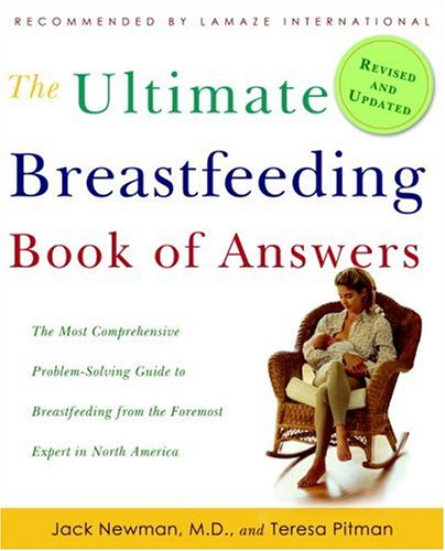 The Ultimate Breastfeeding Book of Answers: The Most Comprehensive Problem-Solving Guide to Breastfeeding from the Foremost Expert in North America