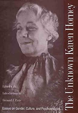 The Unknown Karen Horney: Essays on Gender, Culture, and Psychoanalysis - Horney, Karen / Paris, Bernard