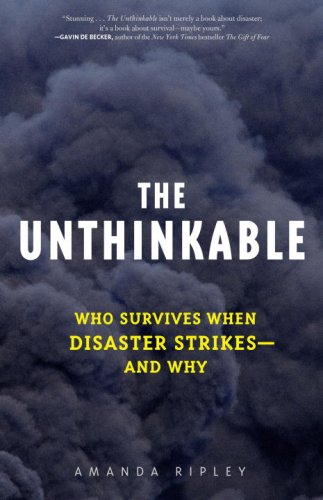 The Unthinkable: Who Survives When Disaster Strikes--And Why