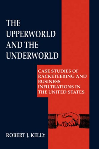 The Upperworld and the Underworld: Case Studies of Racketeering and Business Infiltrations in the United States